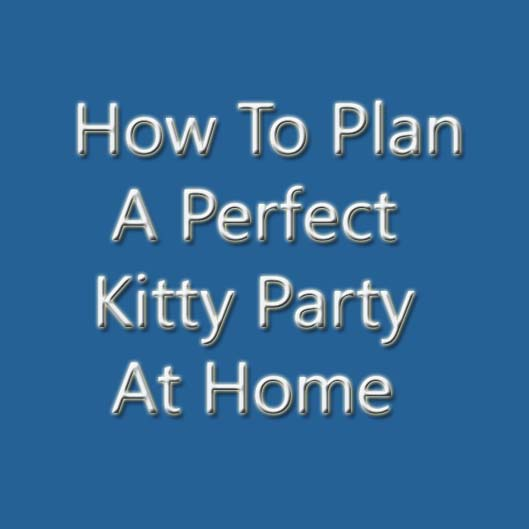 how to plan a perfect kitty party at home