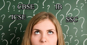 Which board to choose from SSC, CBSE, ICSE and IB?