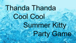 Thanda Thanda Cool Cool: Summers Theme Kitty Party Games